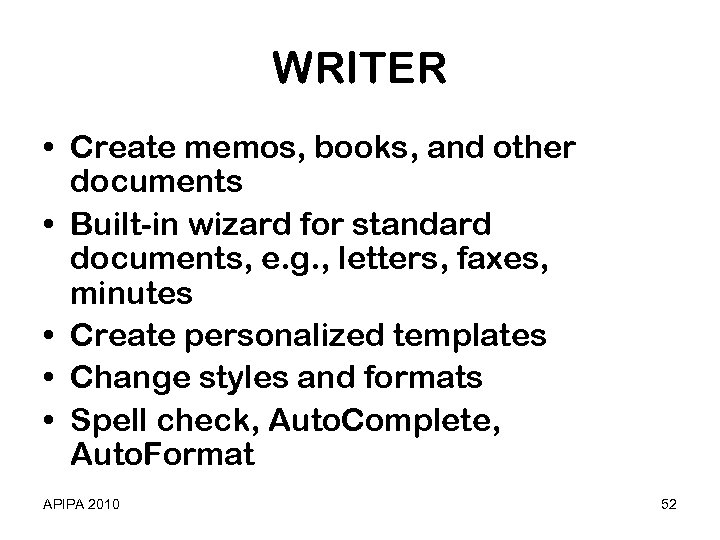 WRITER • Create memos, books, and other documents • Built-in wizard for standard documents,