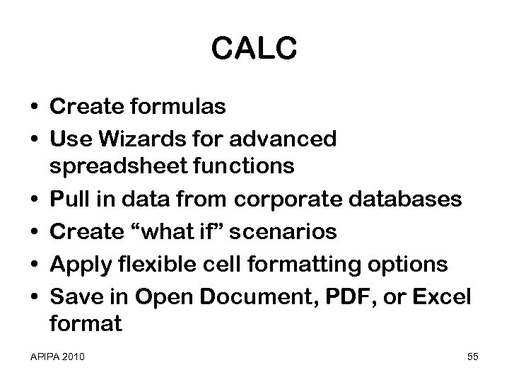 CALC • Create formulas • Use Wizards for advanced spreadsheet functions • Pull in