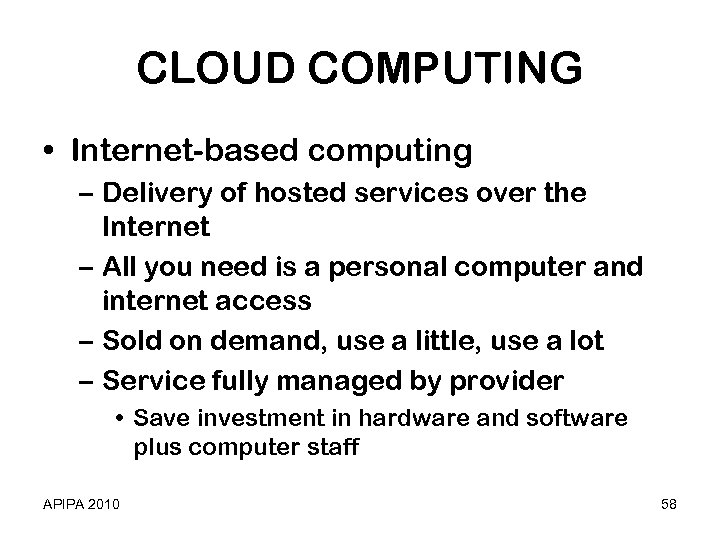 CLOUD COMPUTING • Internet-based computing – Delivery of hosted services over the Internet –