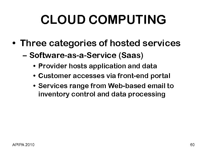 CLOUD COMPUTING • Three categories of hosted services – Software-as-a-Service (Saas) • Provider hosts