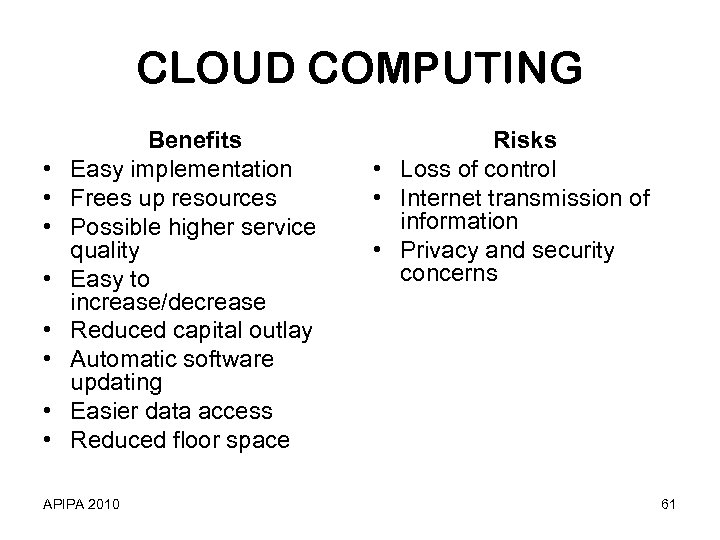 CLOUD COMPUTING • • Benefits Easy implementation Frees up resources Possible higher service quality