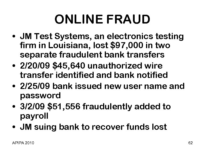 ONLINE FRAUD • JM Test Systems, an electronics testing firm in Louisiana, lost $97,