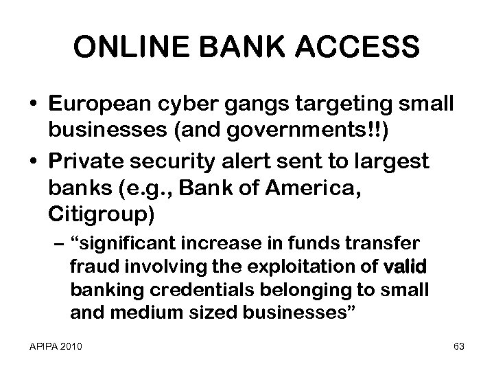 ONLINE BANK ACCESS • European cyber gangs targeting small businesses (and governments!!) • Private