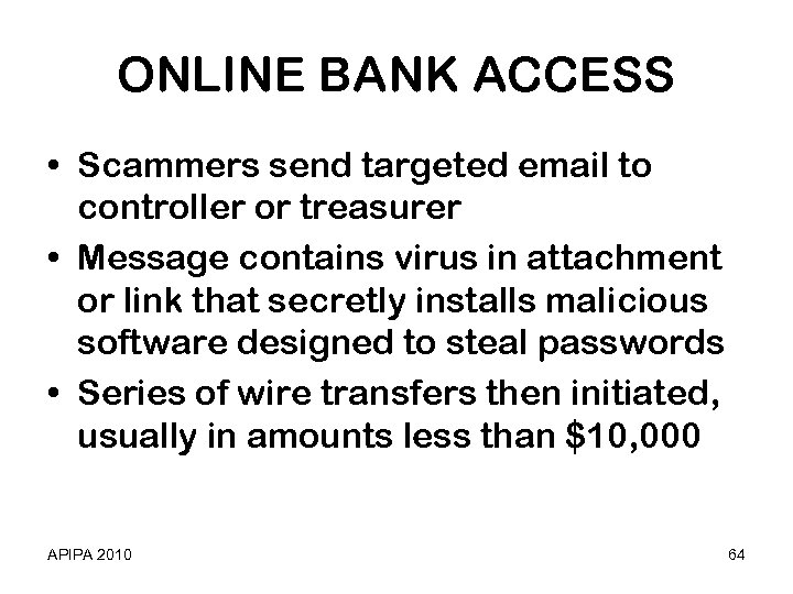 ONLINE BANK ACCESS • Scammers send targeted email to controller or treasurer • Message