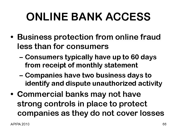 ONLINE BANK ACCESS • Business protection from online fraud less than for consumers –