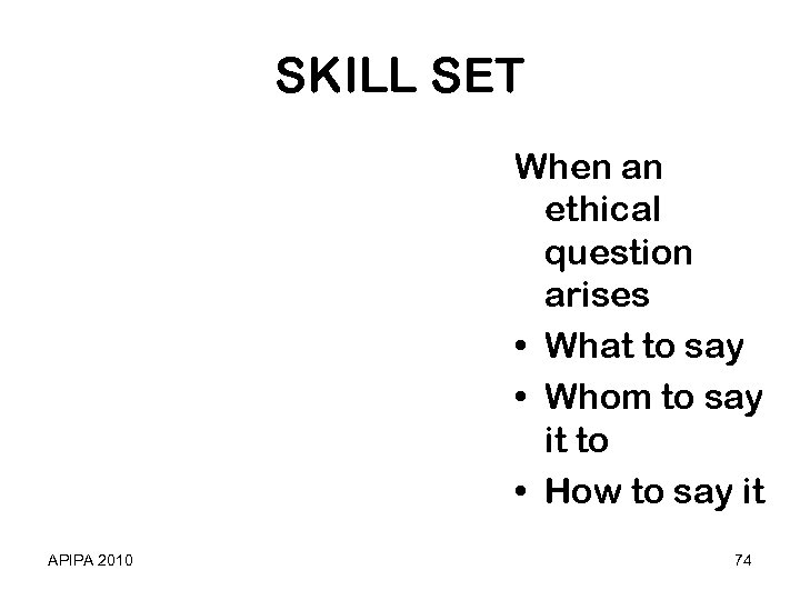SKILL SET When an ethical question arises • What to say • Whom to