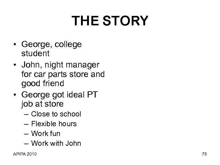 THE STORY • George, college student • John, night manager for car parts store