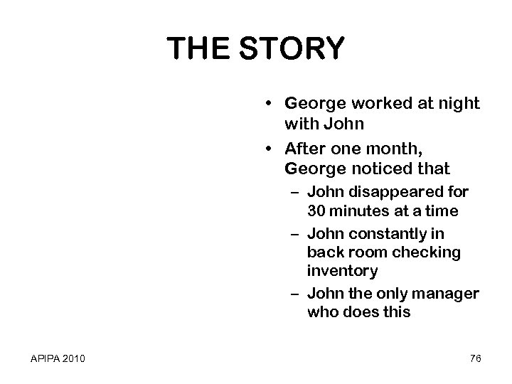 THE STORY • George worked at night with John • After one month, George