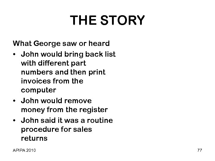 THE STORY What George saw or heard • John would bring back list with