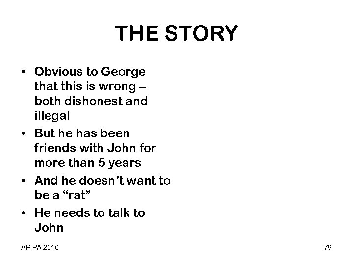 THE STORY • Obvious to George that this is wrong – both dishonest and