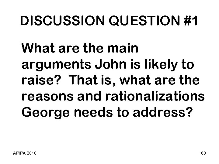 DISCUSSION QUESTION #1 What are the main arguments John is likely to raise? That