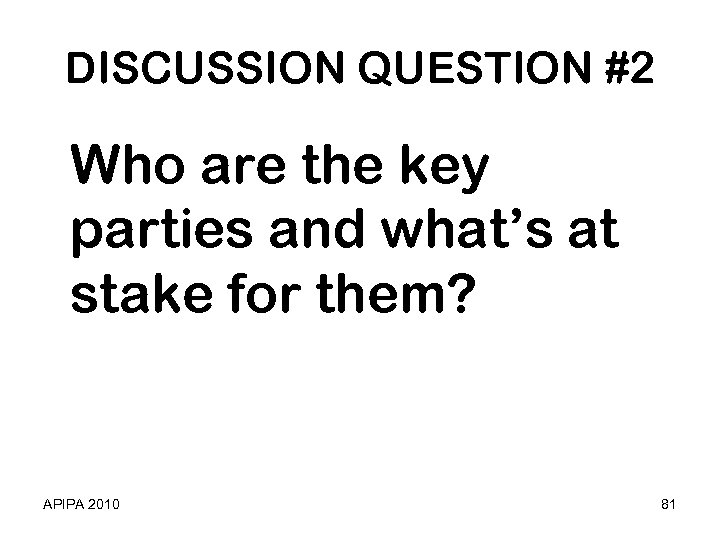 DISCUSSION QUESTION #2 Who are the key parties and what's at stake for them?