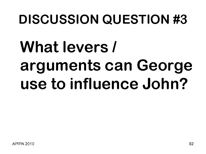 DISCUSSION QUESTION #3 What levers / arguments can George use to influence John? APIPA