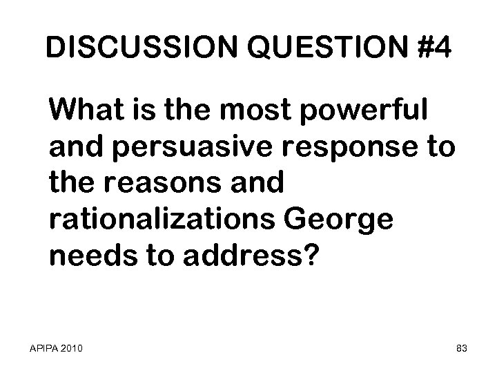 DISCUSSION QUESTION #4 What is the most powerful and persuasive response to the reasons