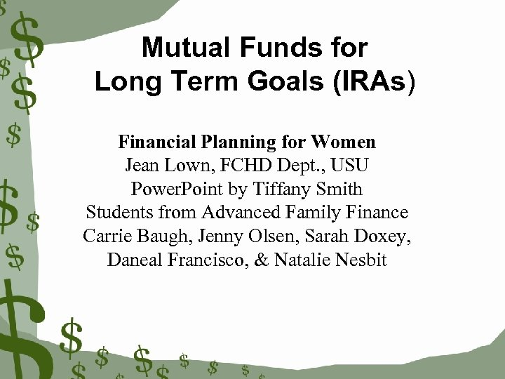 Mutual Funds for Long Term Goals (IRAs) Financial Planning for Women Jean Lown, FCHD