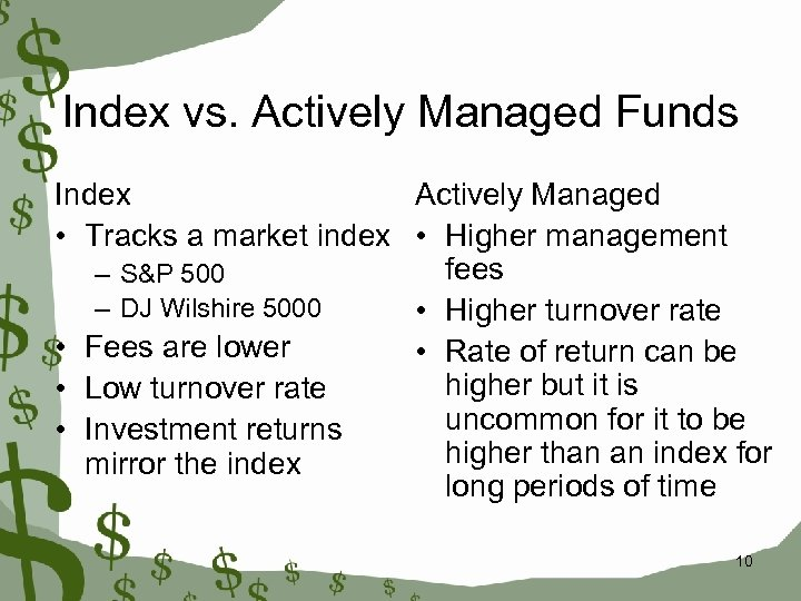 Index vs. Actively Managed Funds Index Actively Managed • Tracks a market index •