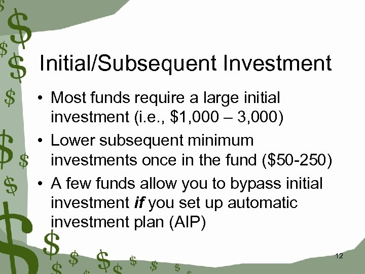 Initial/Subsequent Investment • Most funds require a large initial investment (i. e. , $1,