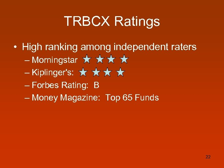 TRBCX Ratings • High ranking among independent raters – Morningstar – Kiplinger's: – Forbes