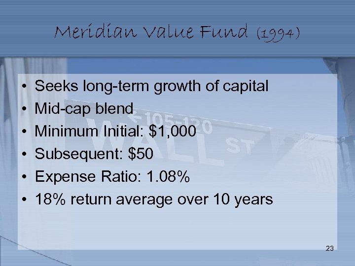 Meridian Value Fund (1994) • • • Seeks long-term growth of capital Mid-cap blend