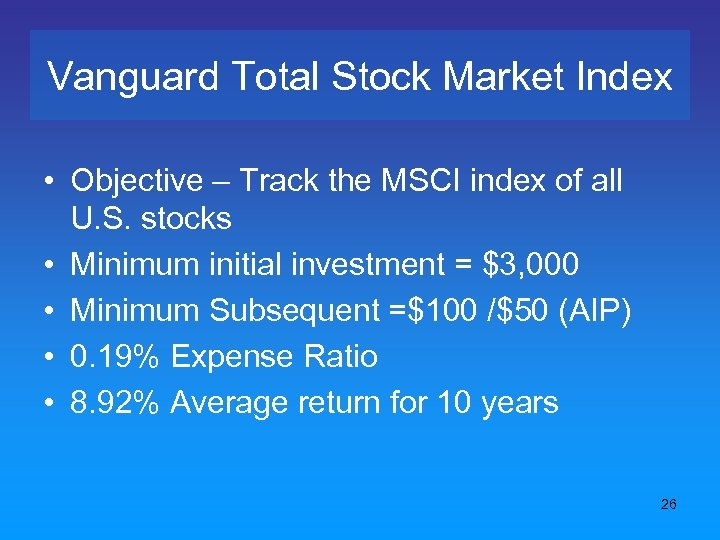 Vanguard Total Stock Market Index • Objective – Track the MSCI index of all