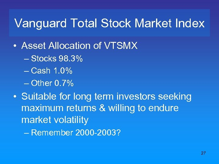 Vanguard Total Stock Market Index • Asset Allocation of VTSMX – Stocks 98. 3%