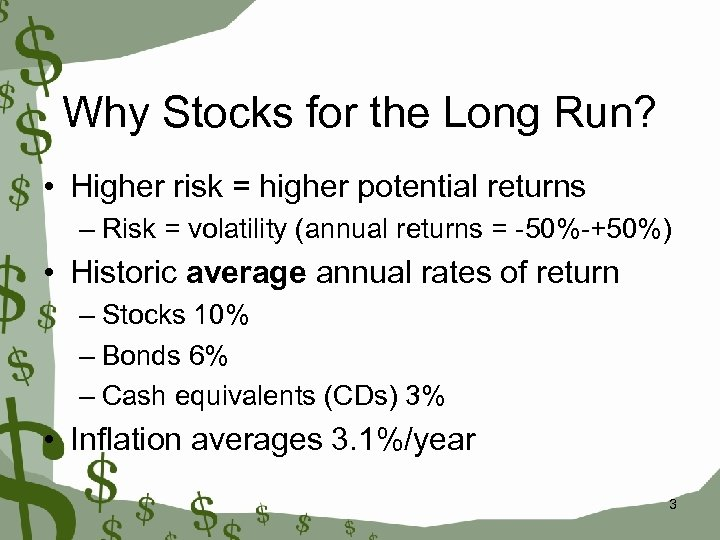 Why Stocks for the Long Run? • Higher risk = higher potential returns –