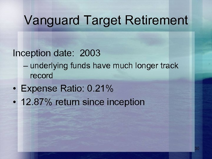 Vanguard Target Retirement Inception date: 2003 – underlying funds have much longer track record