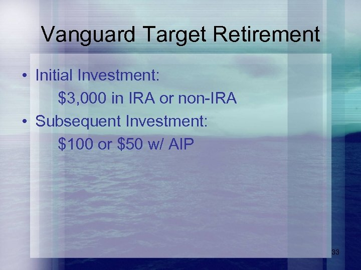Vanguard Target Retirement • Initial Investment: $3, 000 in IRA or non-IRA • Subsequent