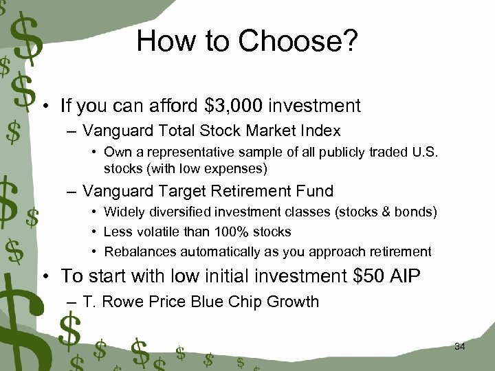 How to Choose? • If you can afford $3, 000 investment – Vanguard Total