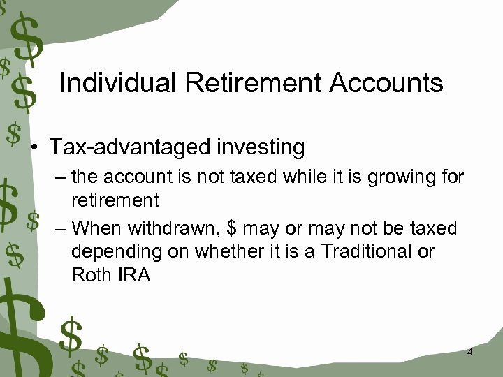 Individual Retirement Accounts • Tax-advantaged investing – the account is not taxed while it
