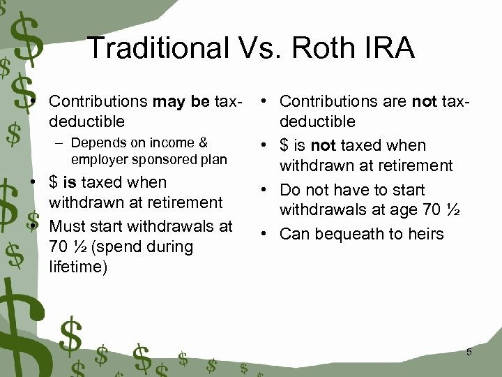 Traditional Vs. Roth IRA • Contributions may be taxdeductible – Depends on income &