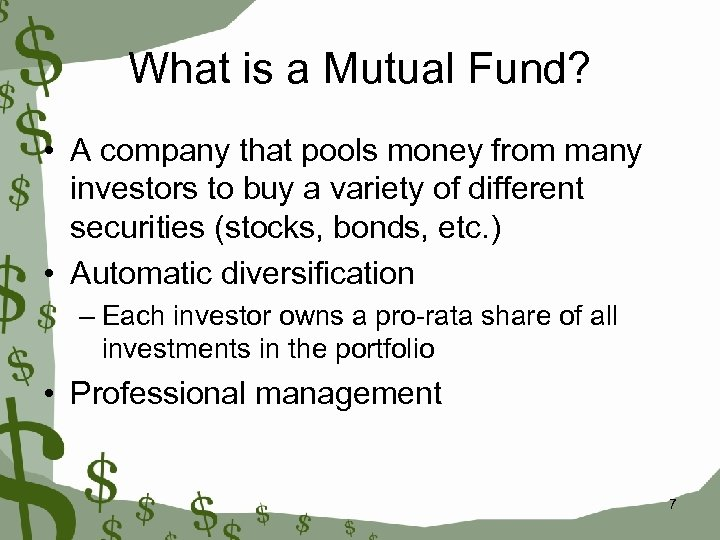 What is a Mutual Fund? • A company that pools money from many investors