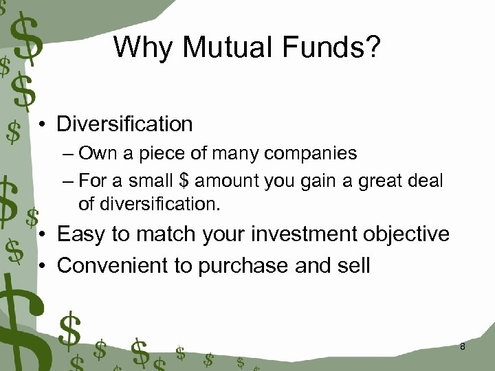 Why Mutual Funds? • Diversification – Own a piece of many companies – For