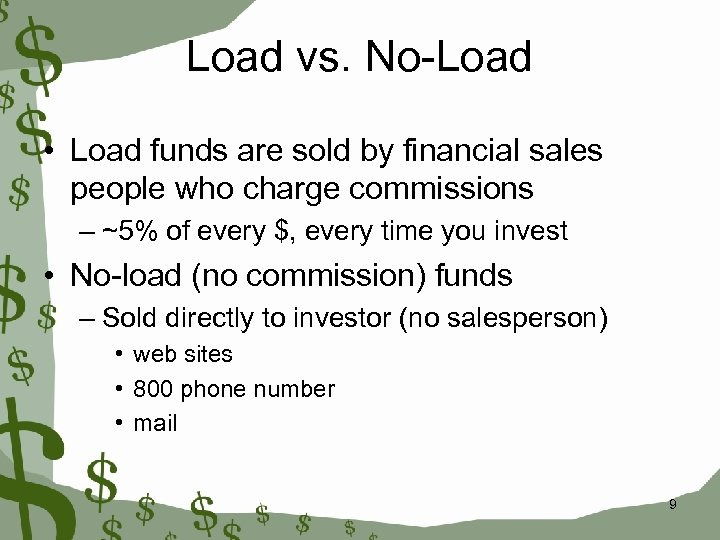 Load vs. No-Load • Load funds are sold by financial sales people who charge