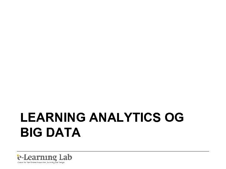 LEARNING ANALYTICS OG BIG DATA