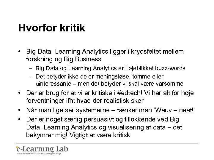Hvorfor kritik • Big Data, Learning Analytics ligger i krydsfeltet mellem forskning og Big