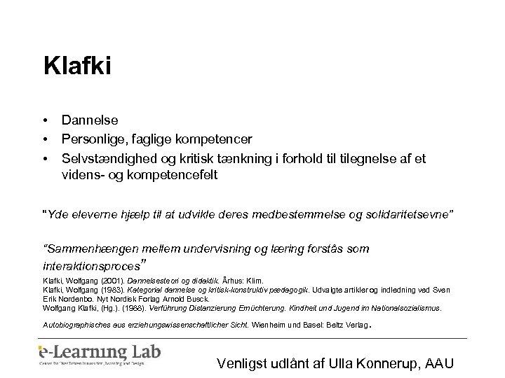 Klafki • • • Dannelse Personlige, faglige kompetencer Selvstændighed og kritisk tænkning i forhold