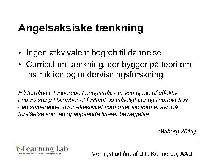 Angelsaksiske tænkning • Ingen ækvivalent begreb til dannelse • Curriculum tænkning, der bygger på