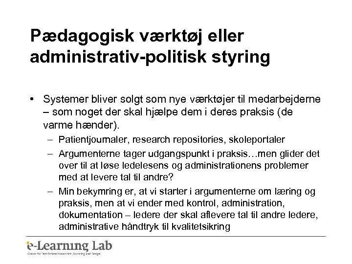Pædagogisk værktøj eller administrativ-politisk styring • Systemer bliver solgt som nye værktøjer til medarbejderne