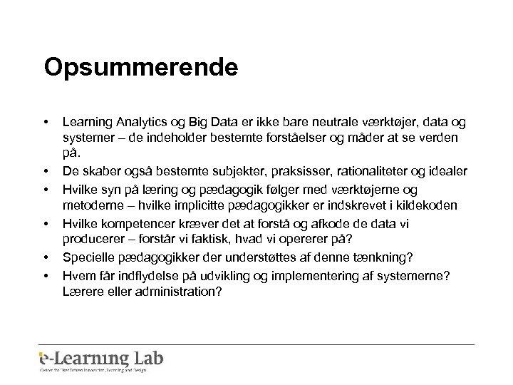 Opsummerende • • • Learning Analytics og Big Data er ikke bare neutrale værktøjer,