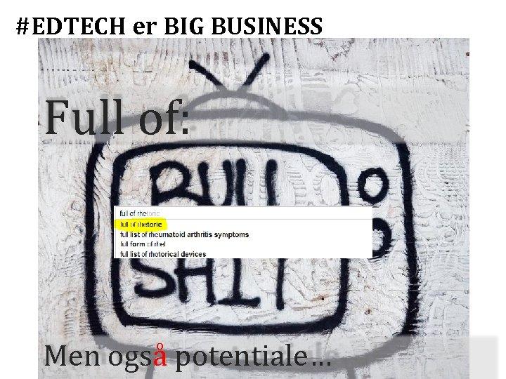 #EDTECH er BIG BUSINESS Full of: Men også potentiale…