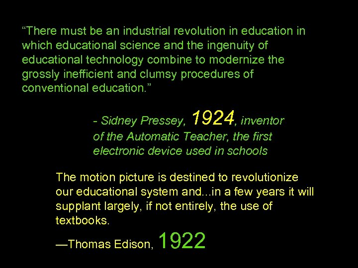 """""""There must be an industrial revolution in education in which educational science and the"""