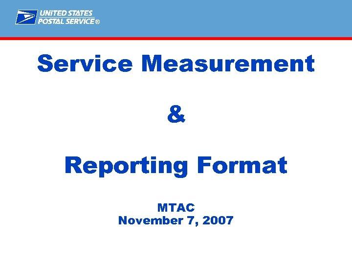 ® Service Measurement & Reporting Format MTAC November 7, 2007