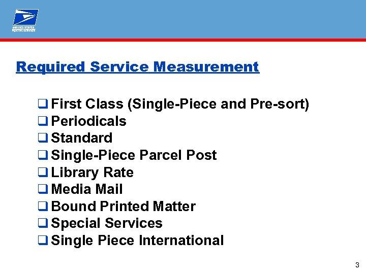 Required Service Measurement q First Class (Single-Piece and Pre-sort) q Periodicals q Standard q