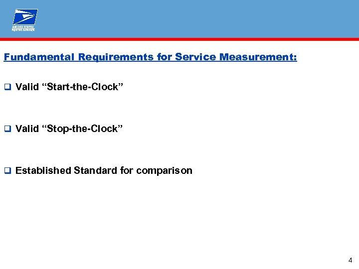 "Fundamental Requirements for Service Measurement: q Valid ""Start-the-Clock"" q Valid ""Stop-the-Clock"" q Established Standard"