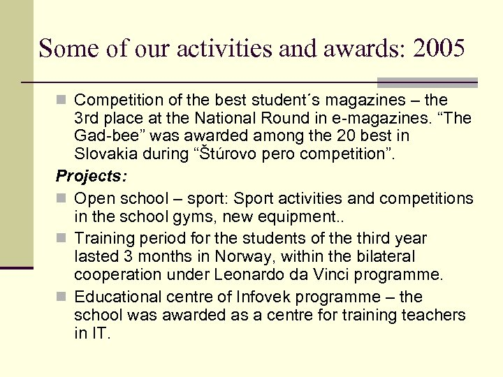 Some of our activities and awards: 2005 n Competition of the best student´s magazines