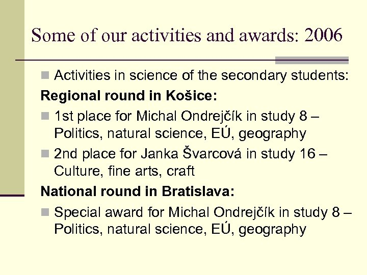Some of our activities and awards: 2006 n Activities in science of the secondary