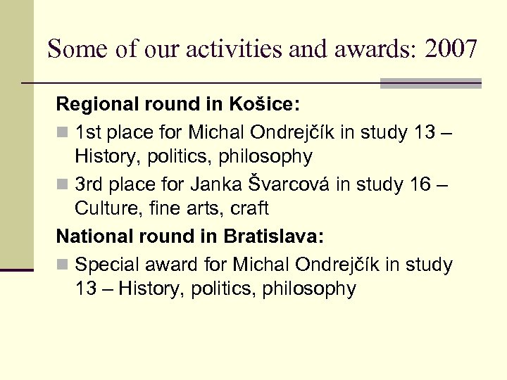 Some of our activities and awards: 2007 Regional round in Košice: n 1 st