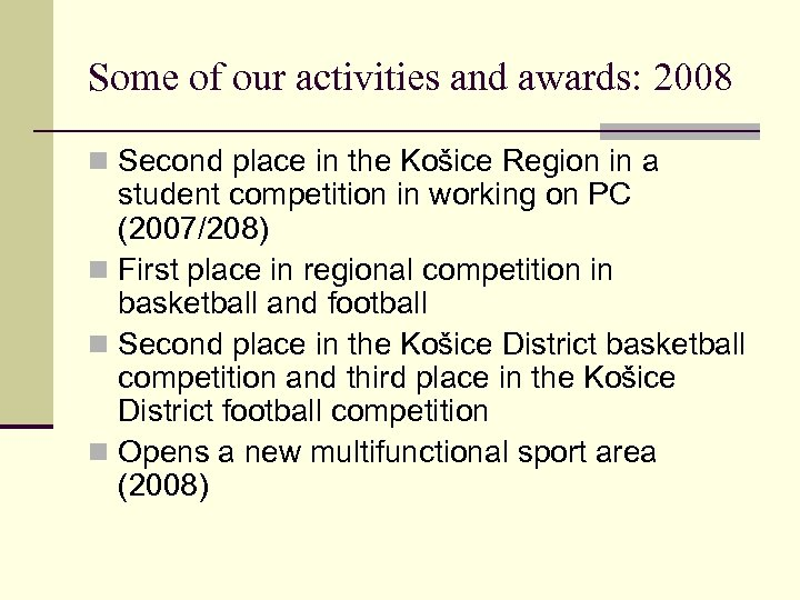 Some of our activities and awards: 2008 n Second place in the Košice Region