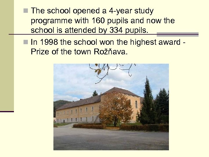 n The school opened a 4 -year study programme with 160 pupils and now
